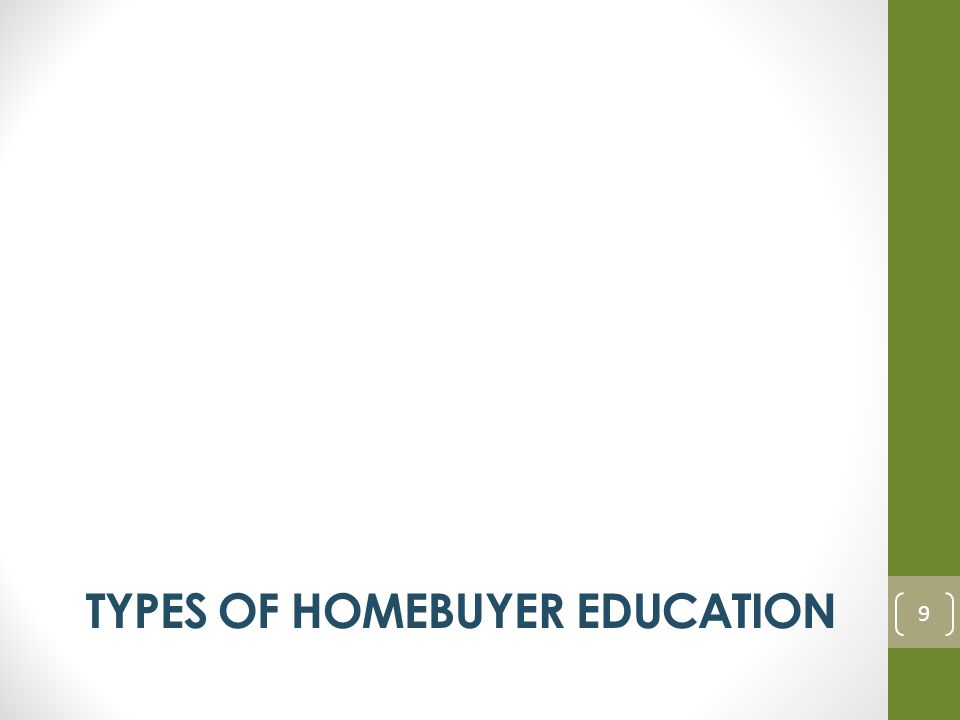 TYPES OF HOMEBUYER EDUCATION 9