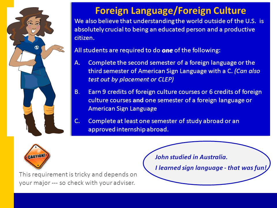 Foreign Language/Foreign Culture We also believe that understanding the world outside of the U.S. is absolutely crucial to being an educated person an