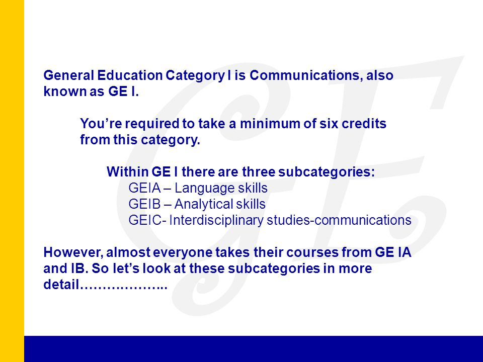 GE General Education Category I is Communications, also known as GE I. Youre required to take a minimum of six credits from this category. Within GE I