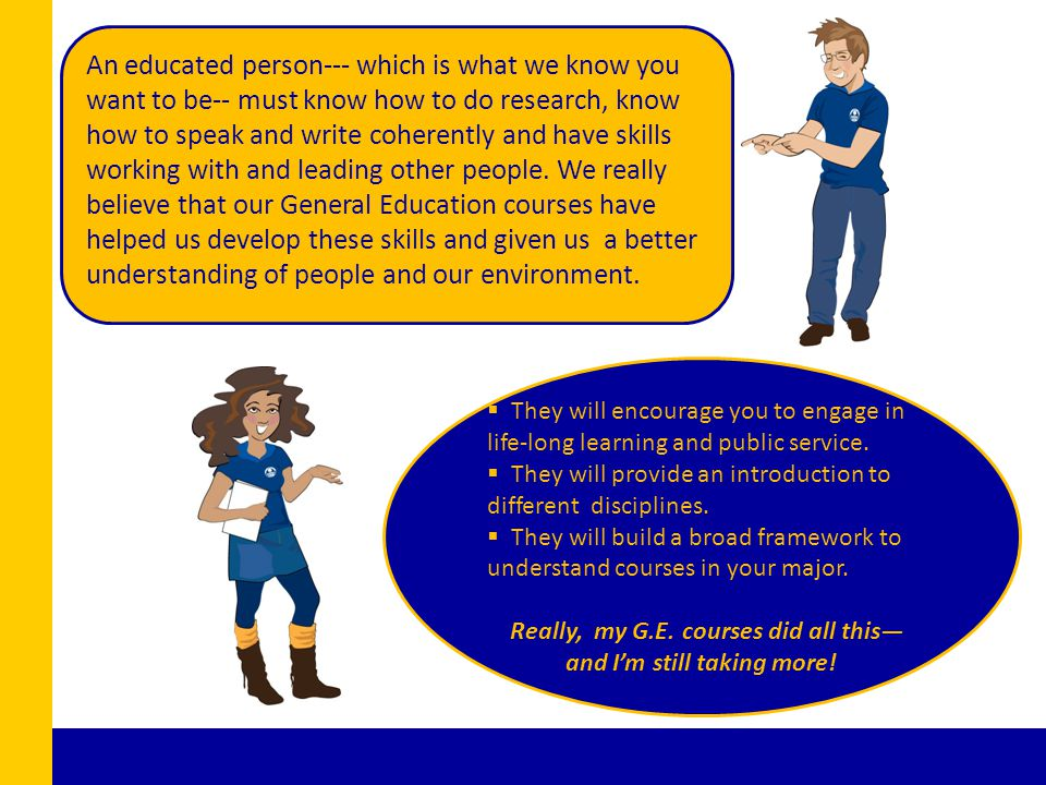 An educated person--- which is what we know you want to be-- must know how to do research, know how to speak and write coherently and have skills work