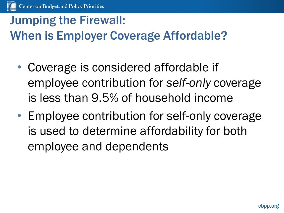 Center on Budget and Policy Priorities cbpp.org Jumping the Firewall: When is Employer Coverage Affordable.