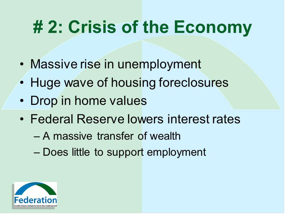 # 2: Crisis of the Economy Massive rise in unemployment Huge wave of housing foreclosures Drop in home values Federal Reserve lowers interest rates –A massive transfer of wealth –Does little to support employment