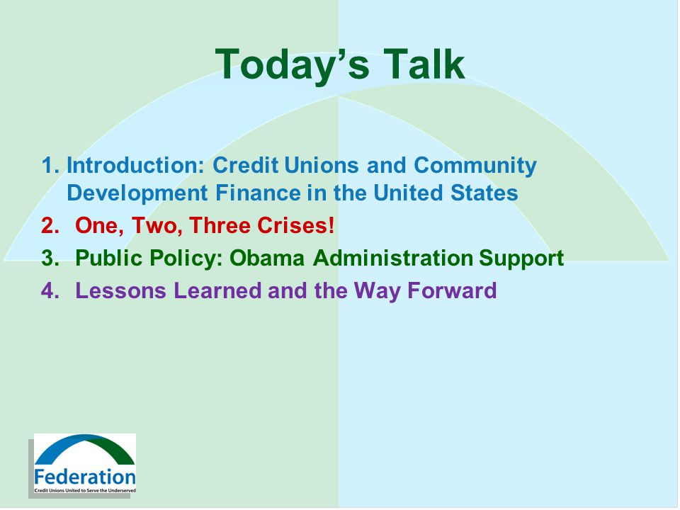 Todays Talk 1.Introduction: Credit Unions and Community Development Finance in the United States 2.One, Two, Three Crises.