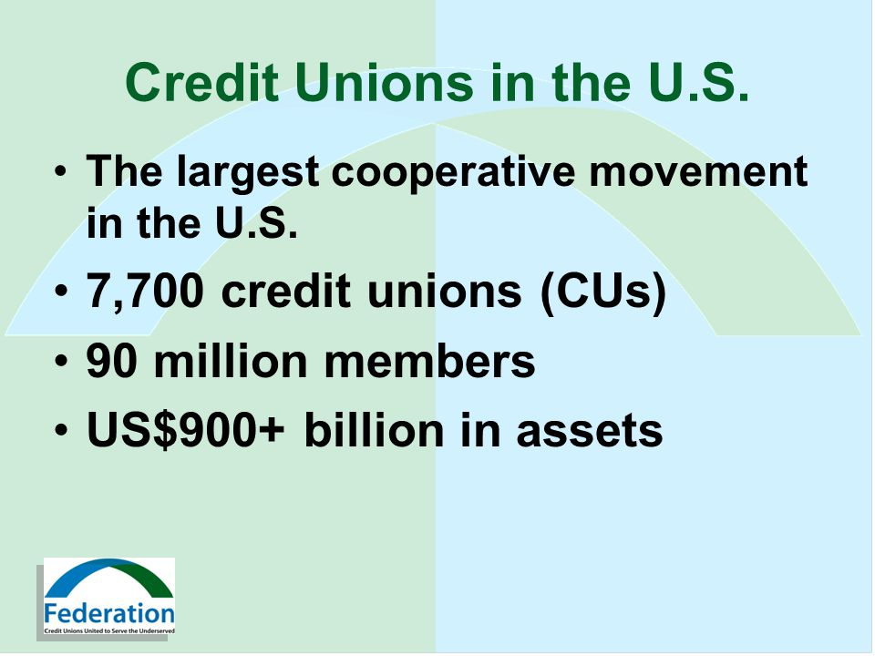 Credit Unions in the U.S. The largest cooperative movement in the U.S.