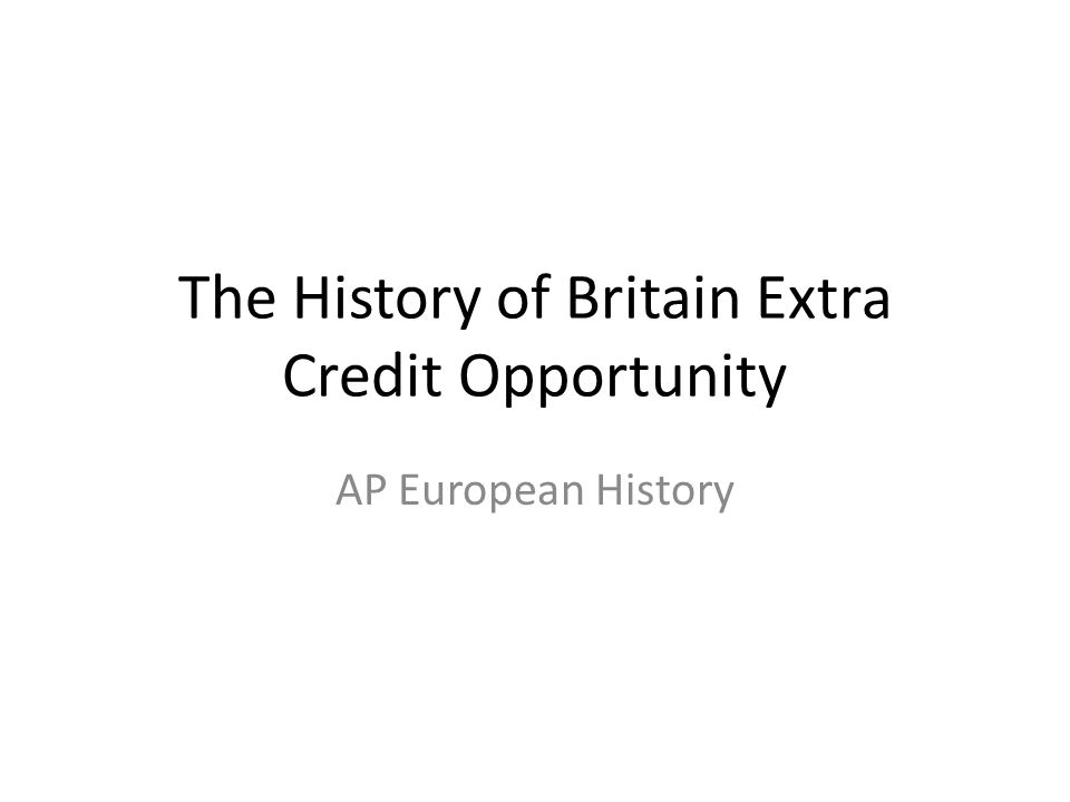 The History of Britain Extra Credit Opportunity AP European History