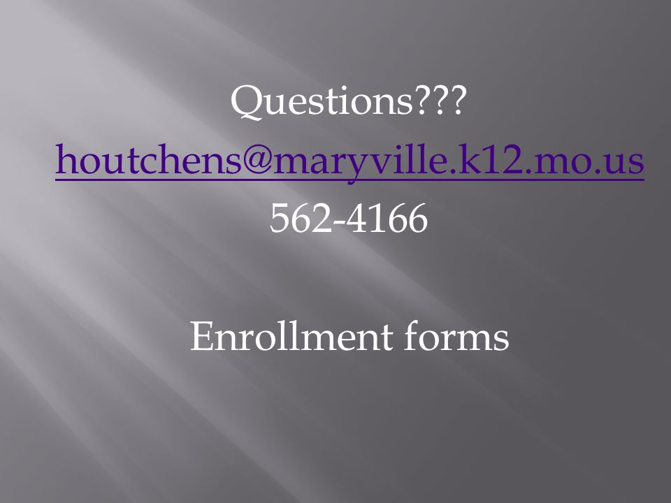 Questions houtchens@maryville.k12.mo.us 562-4166 Enrollment forms