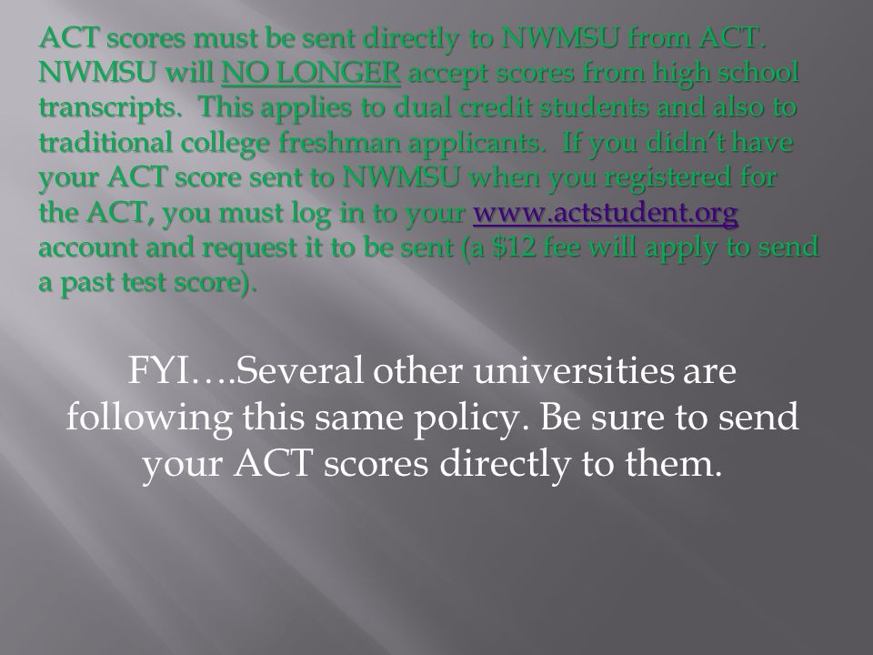 ACT scores must be sent directly to NWMSU from ACT.