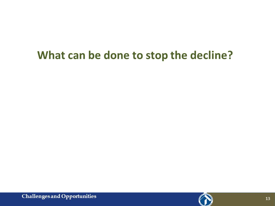 13 What can be done to stop the decline? Challenges and Opportunities
