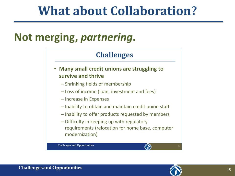 What about Collaboration 15 Not merging, partnering. Challenges and Opportunities