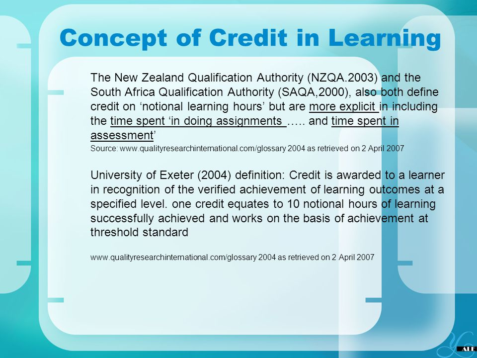 Concept of Credit in Learning The New Zealand Qualification Authority (NZQA.2003) and the South Africa Qualification Authority (SAQA,2000), also both