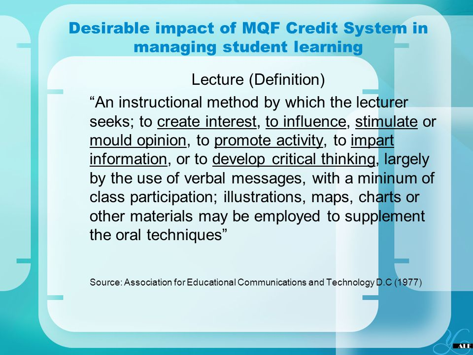 Desirable impact of MQF Credit System in managing student learning Lecture (Definition) An instructional method by which the lecturer seeks; to create