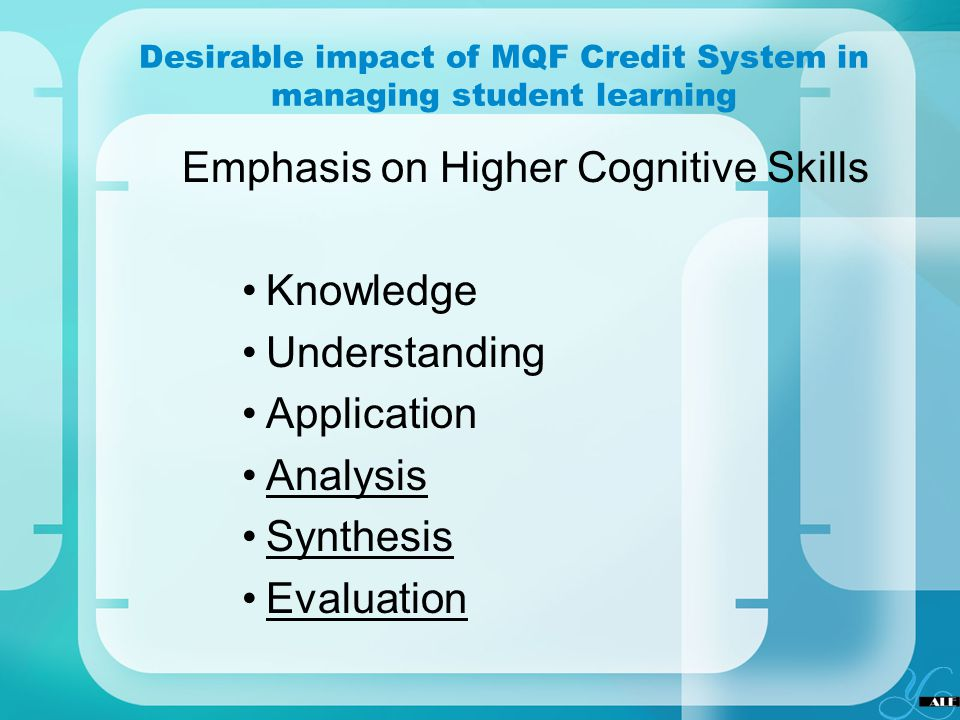 Desirable impact of MQF Credit System in managing student learning Emphasis on Higher Cognitive Skills Knowledge Understanding Application Analysis Sy