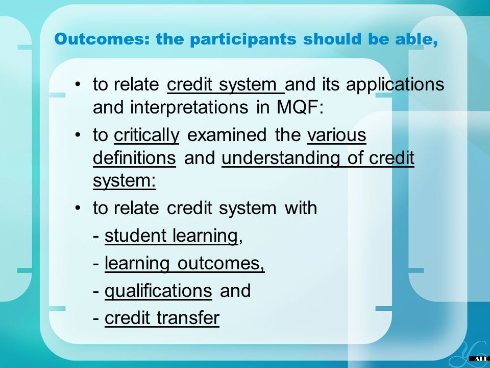Outcomes: the participants should be able, to relate credit system and its applications and interpretations in MQF: to critically examined the various