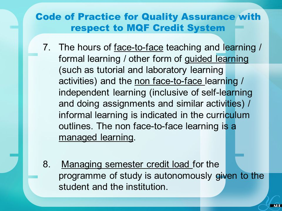Code of Practice for Quality Assurance with respect to MQF Credit System 7.The hours of face-to-face teaching and learning / formal learning / other f