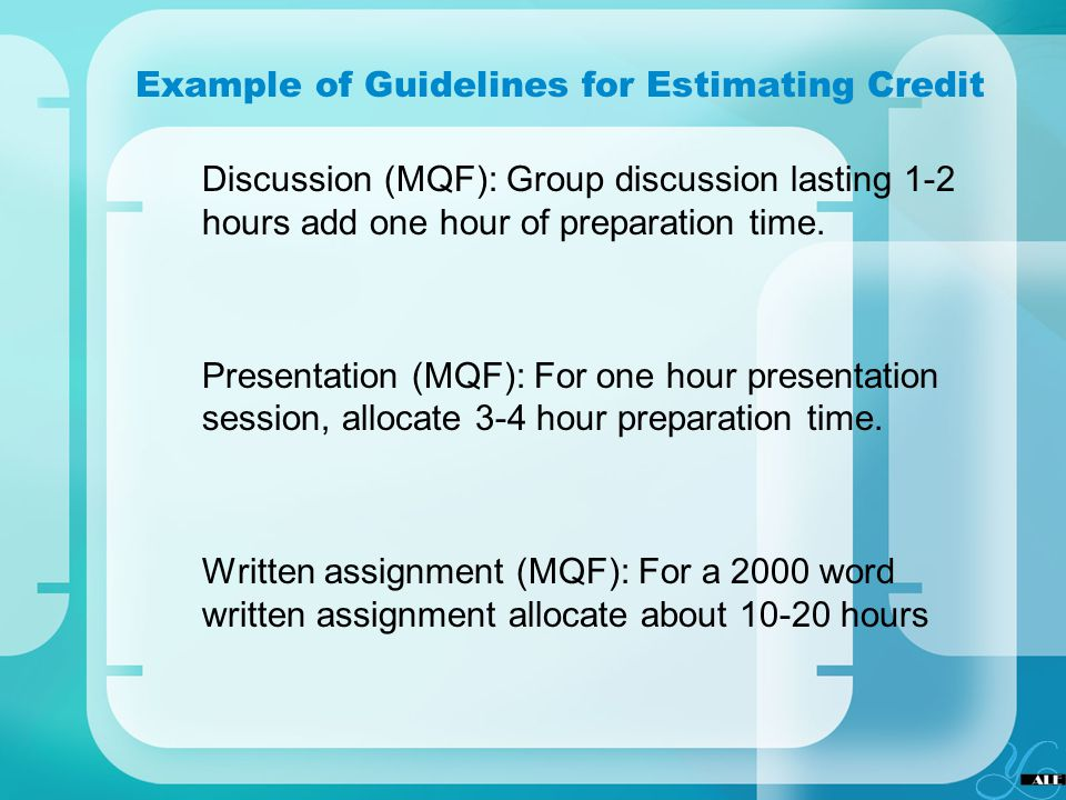 Example of Guidelines for Estimating Credit Discussion (MQF): Group discussion lasting 1-2 hours add one hour of preparation time. Presentation (MQF):