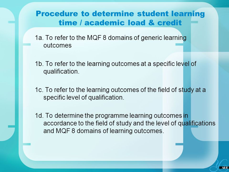 Procedure to determine student learning time / academic load & credit 1a. To refer to the MQF 8 domains of generic learning outcomes 1b. To refer to t