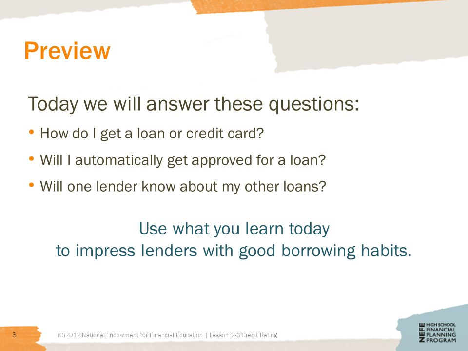 Preview Today we will answer these questions: How do I get a loan or credit card.