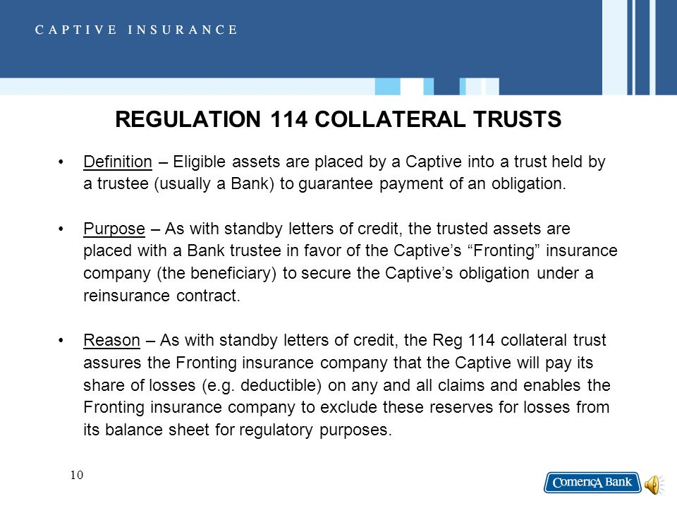 9 TYPES OF ACCEPTABLE COLLATERAL II.Regulation 114 Trust Trust agreement governed by New York Department of Insurance regulations that have been adopted by most states.