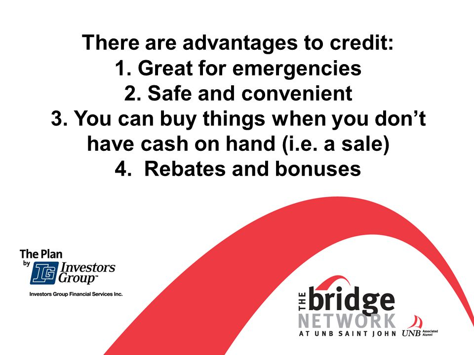 There are advantages to credit: 1.Great for emergencies 2.
