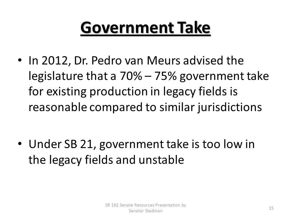 Government Take In 2012, Dr. Pedro van Meurs advised the legislature that a 70% – 75% government take for existing production in legacy fields is reas