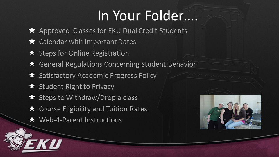 In Your Folder…. Approved Classes for EKU Dual Credit Students Calendar with Important Dates Steps for Online Registration General Regulations Concern
