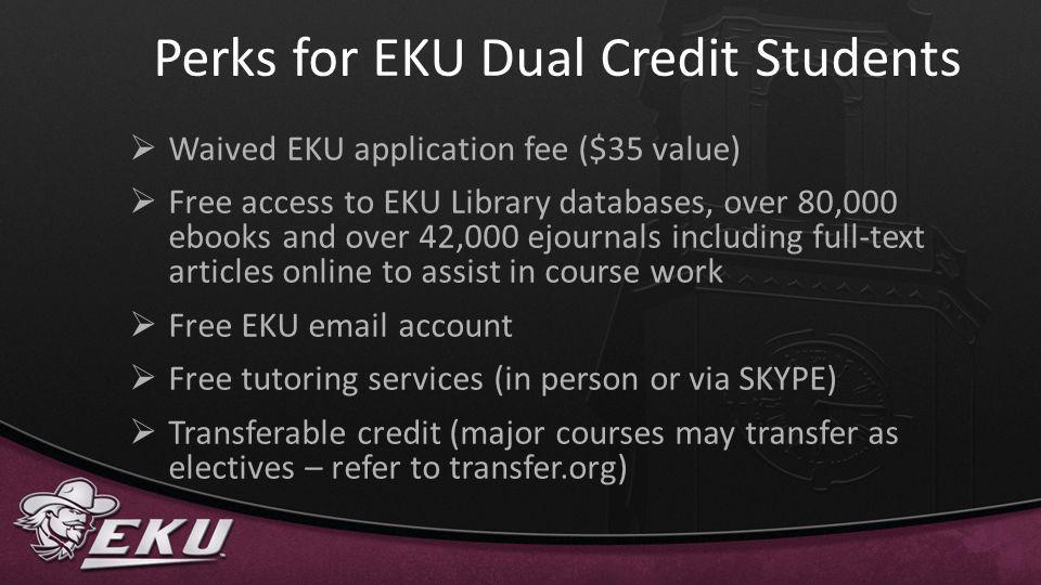 Perks for EKU Dual Credit Students Waived EKU application fee ($35 value) Free access to EKU Library databases, over 80,000 ebooks and over 42,000 ejo