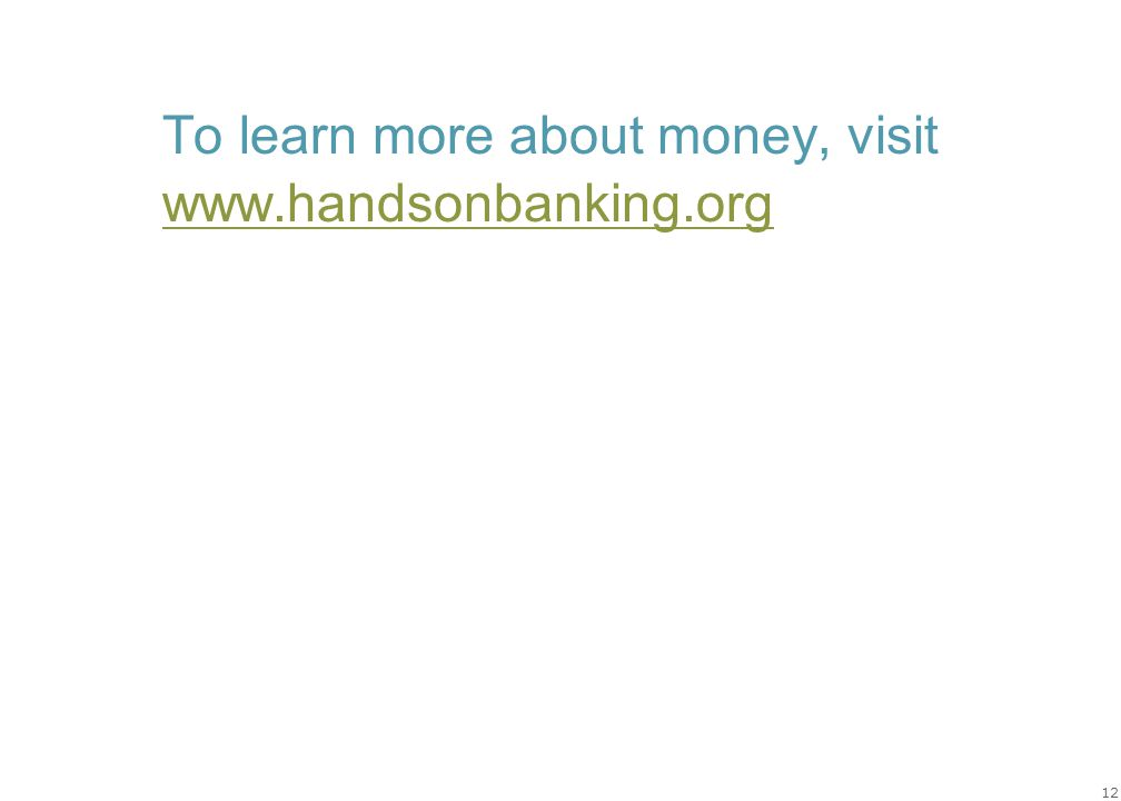 12 To learn more about money, visit