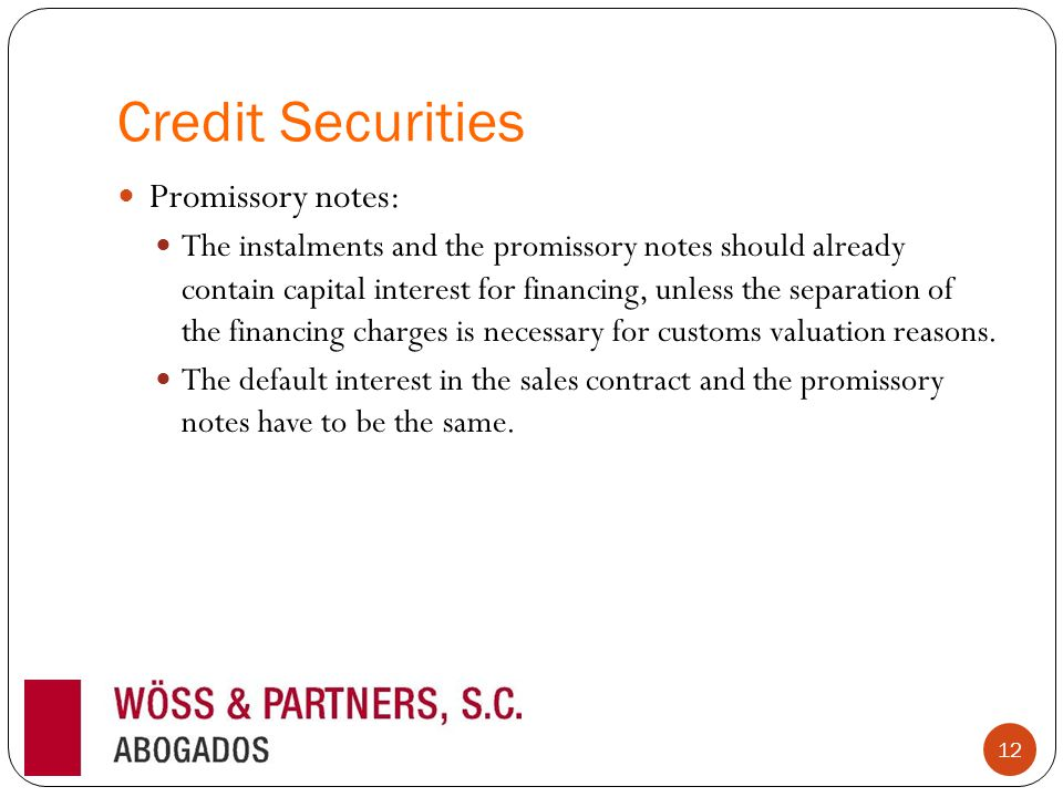 Credit Securities Promissory notes: The instalments and the promissory notes should already contain capital interest for financing, unless the separation of the financing charges is necessary for customs valuation reasons.