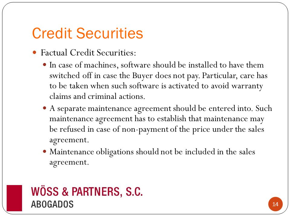 Credit Securities Factual Credit Securities: In case of machines, software should be installed to have them switched off in case the Buyer does not pay.