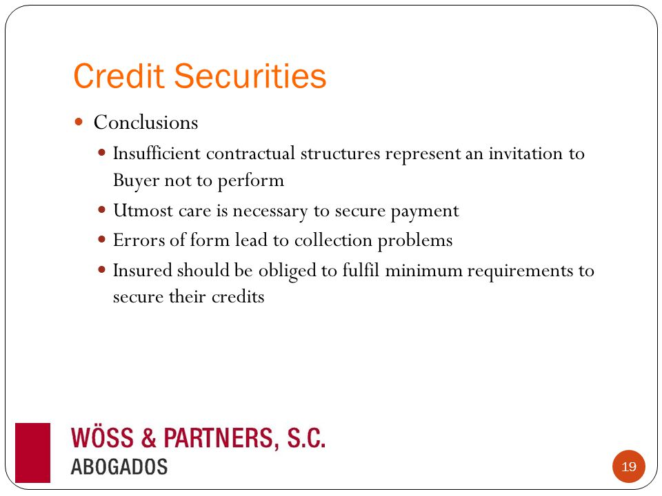Credit Securities Conclusions Insufficient contractual structures represent an invitation to Buyer not to perform Utmost care is necessary to secure p
