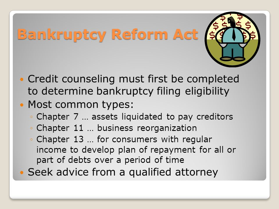 Bankruptcy Reform Act Credit counseling must first be completed to determine bankruptcy filing eligibility Most common types: Chapter 7 … assets liqui