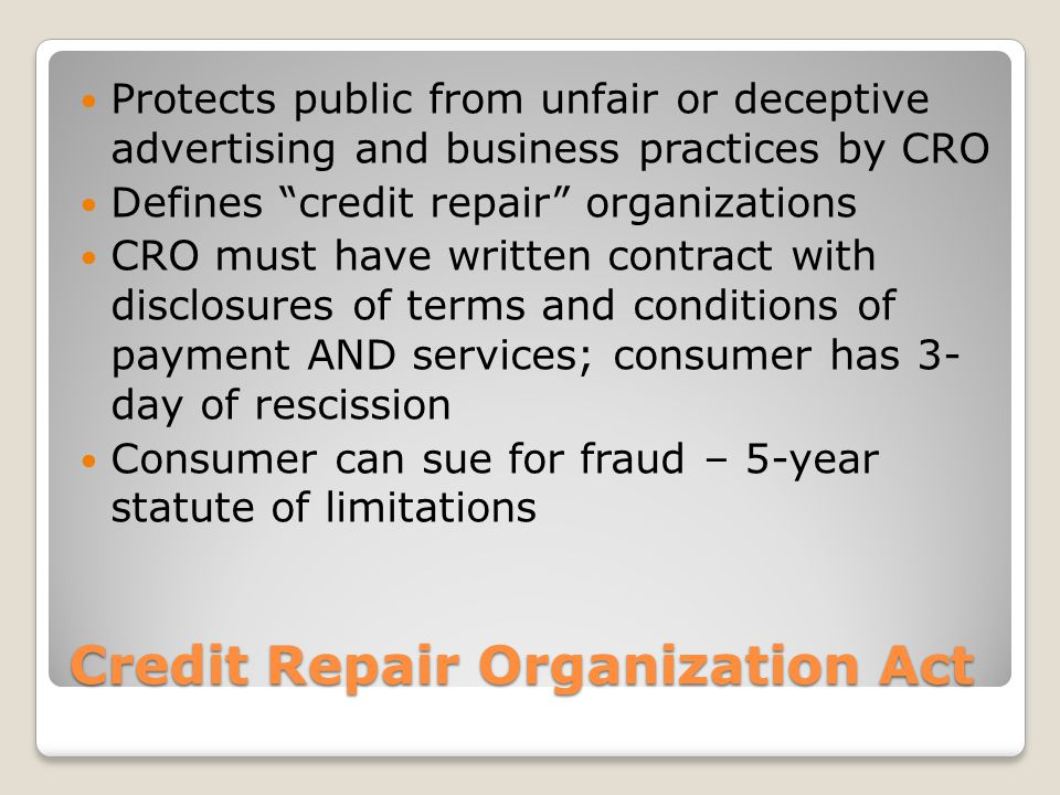 Fair Credit Billing Act (FCBA) Establishes procedures to correct errors promptly and without damage to credit rating Defines billing errors Consumer must give written notice within 60 days of receiving bill in question Creditor must respond within (30) days and resolve dispute within two billing cycles (< 90 days) Creditor cannot report as delinquent or place for collection while in resolution period