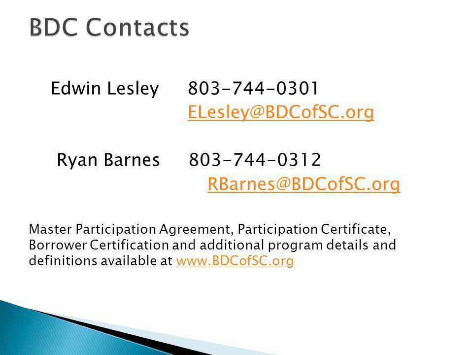 Edwin Lesley 803-744-0301 ELesley@BDCofSC.org Ryan Barnes 803-744-0312 RBarnes@BDCofSC.org Master Participation Agreement, Participation Certificate, Borrower Certification and additional program details and definitions available at www.BDCofSC.orgwww.BDCofSC.org