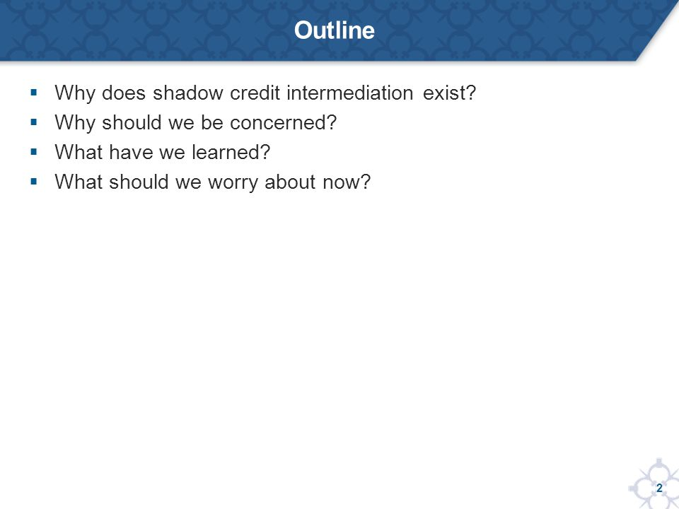 2 Why does shadow credit intermediation exist. Why should we be concerned.