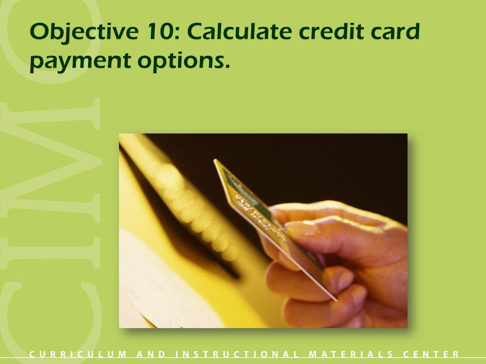 Objective 10: Calculate credit card payment options.