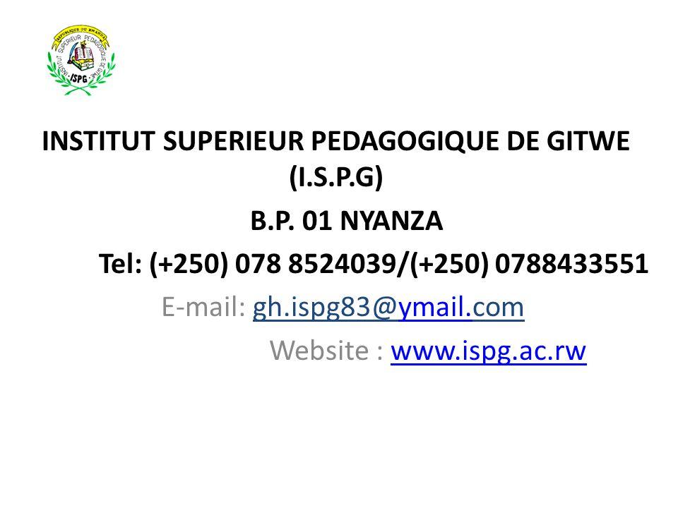 INSTITUT SUPERIEUR PEDAGOGIQUE DE GITWE (I.S.P.G) B.P. 01 NYANZA Tel: (+250) 078 8524039/(+250) 0788433551 E-mail: gh.ispg83@ymail.comymail. Website :