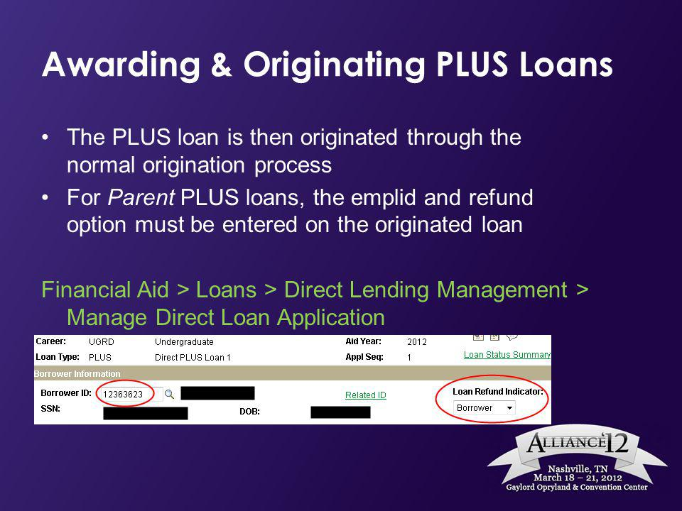 Awarding & Originating PLUS Loans The PLUS loan is then originated through the normal origination process For Parent PLUS loans, the emplid and refund