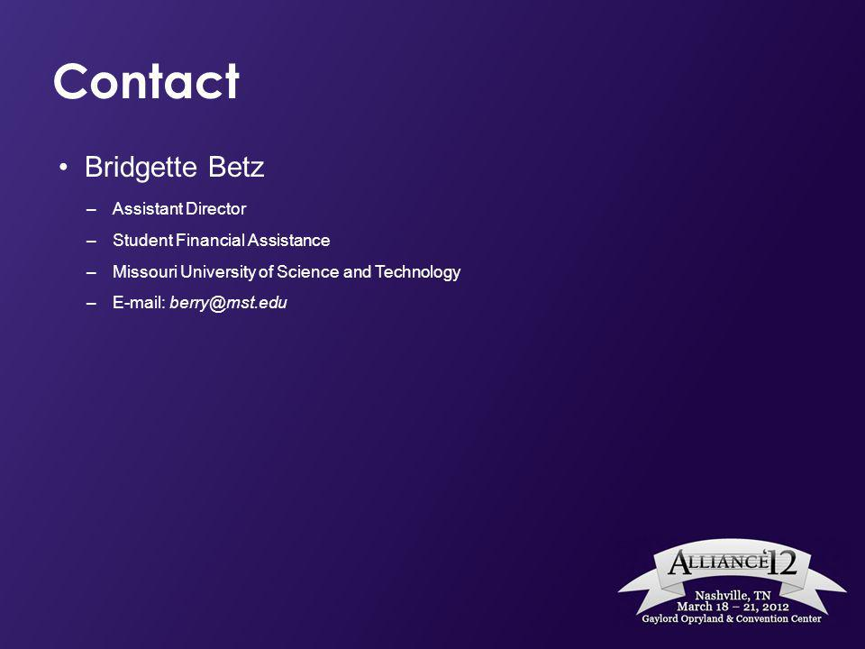 Contact Bridgette Betz –Assistant Director –Student Financial Assistance –Missouri University of Science and Technology –E-mail: berry@mst.edu