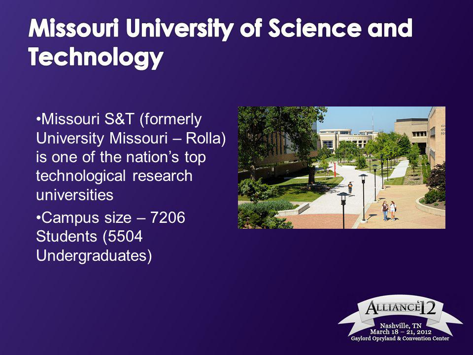 Missouri S&T (formerly University Missouri – Rolla) is one of the nations top technological research universities Campus size – 7206 Students (5504 Un