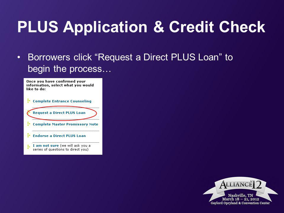 PLUS Application & Credit Check Borrowers click Request a Direct PLUS Loan to begin the process…