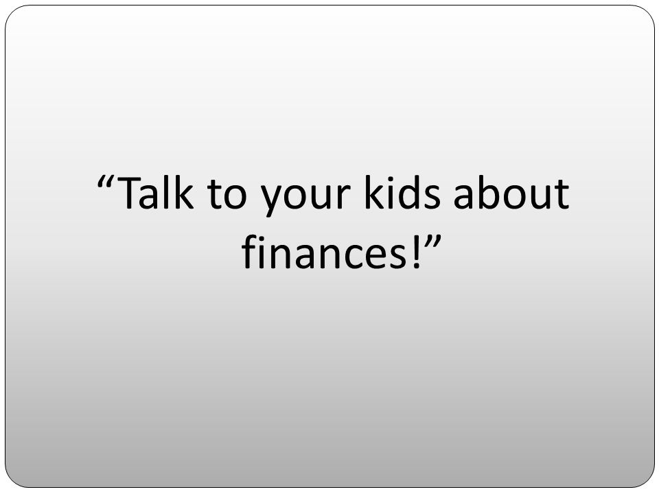 Talk to your kids about finances!