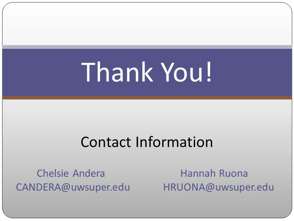 Thank You! Contact Information Chelsie Andera CANDERA@uwsuper.edu Hannah Ruona HRUONA@uwsuper.edu
