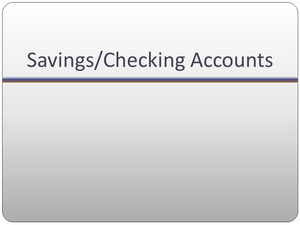 Savings/Checking Accounts