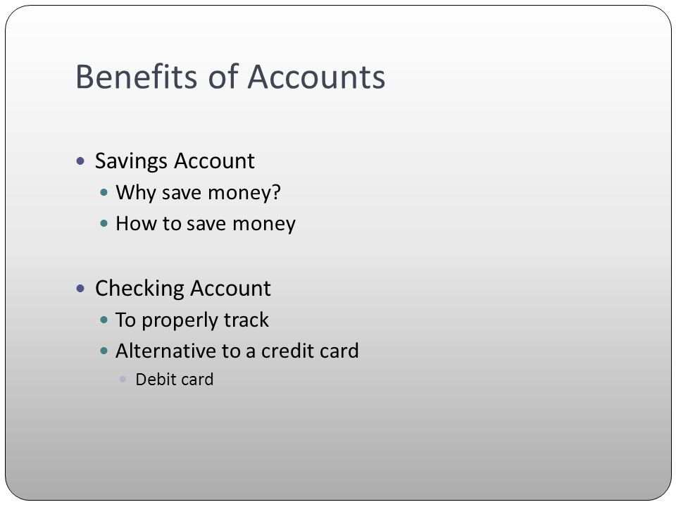 Benefits of Accounts Savings Account Why save money.