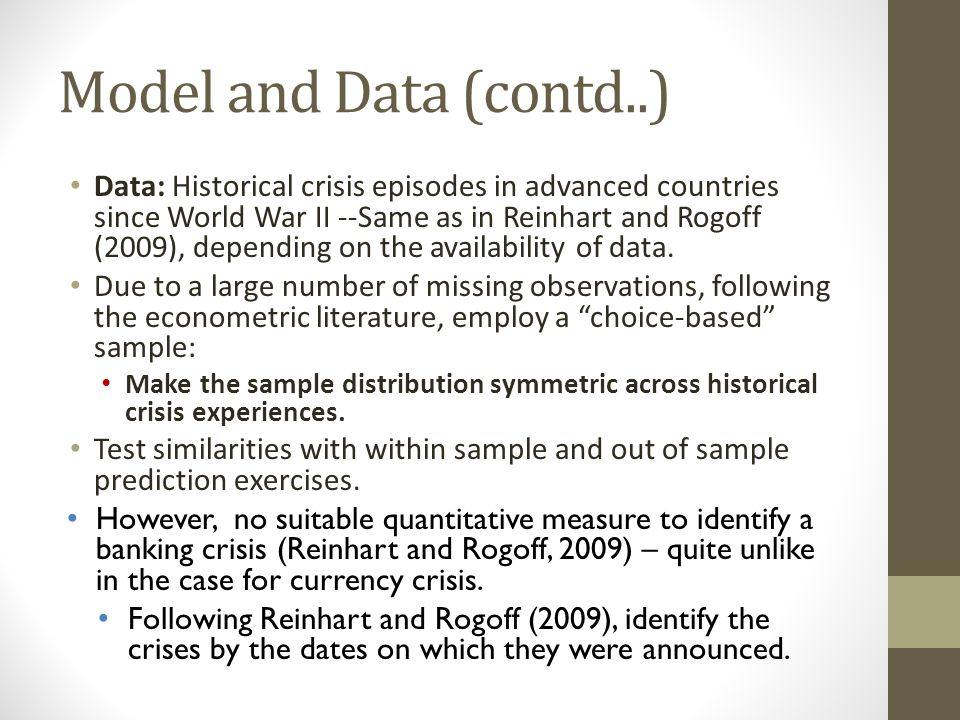 Model and Data (contd..) Data: Historical crisis episodes in advanced countries since World War II --Same as in Reinhart and Rogoff (2009), depending on the availability of data.