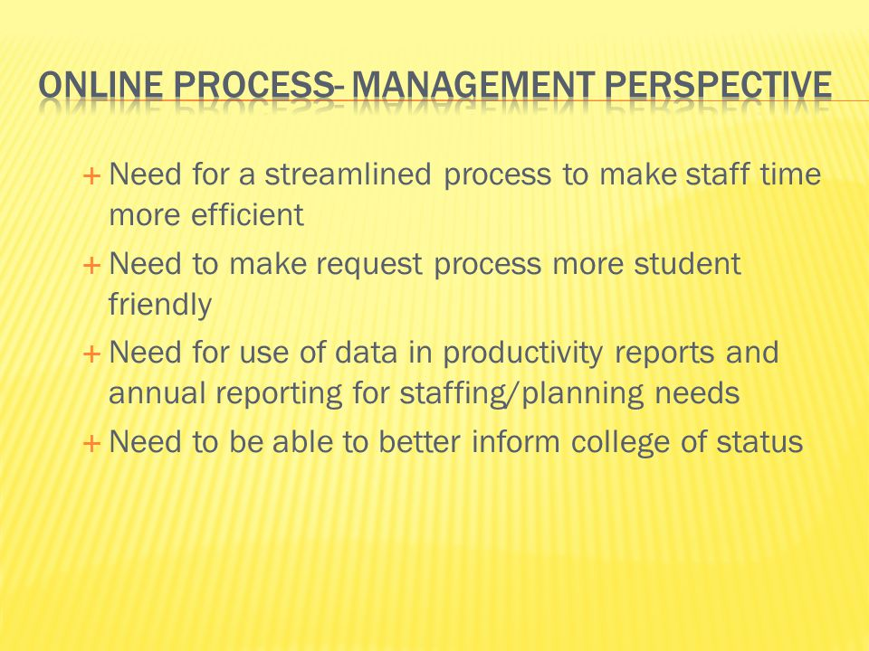 Need for a streamlined process to make staff time more efficient Need to make request process more student friendly Need for use of data in productivi