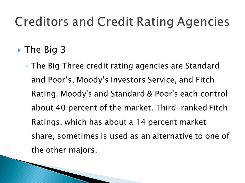 The Big 3 The Big Three credit rating agencies are Standard and Poors, Moodys Investors Service, and Fitch Rating. Moody's and Standard & Poor's each