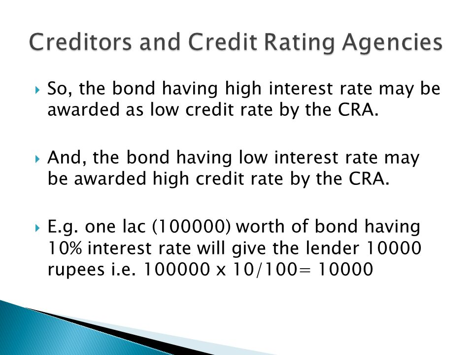 So, the bond having high interest rate may be awarded as low credit rate by the CRA. And, the bond having low interest rate may be awarded high credit