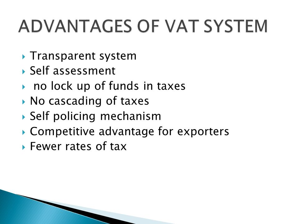 Transparent system Self assessment no lock up of funds in taxes No cascading of taxes Self policing mechanism Competitive advantage for exporters Fewer rates of tax