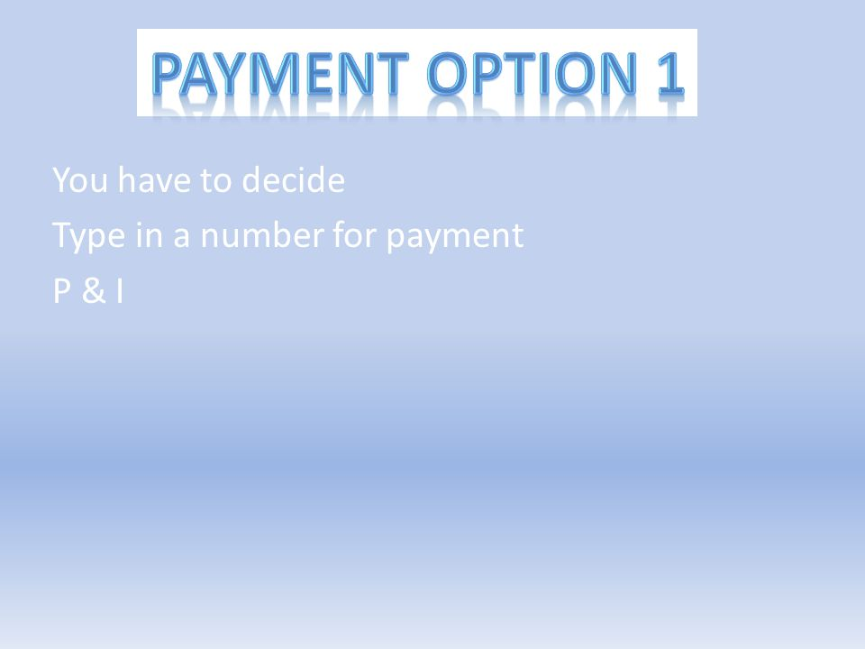 You have to decide Type in a number for payment P & I